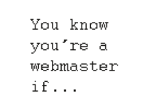 You Know You're a Webmaster If