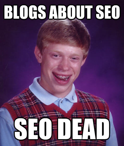 Bad Luck Brian: Blogs about SEO but SEO is Dead.