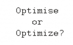 Optimise? Optimize? What's the difference?